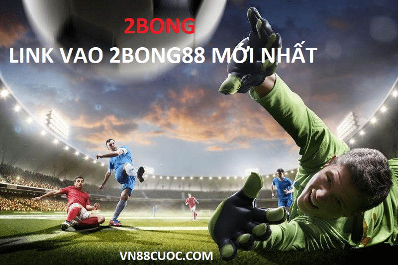 link vao 2bong choi ca cuoc the thao moi nhat